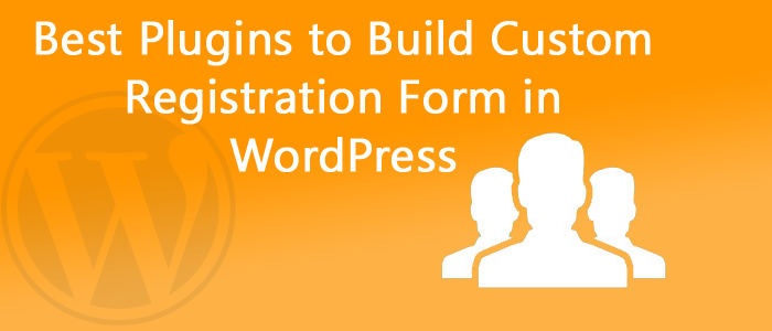10 Best Plugins to Build Custom Registration Form in WordPress 2018