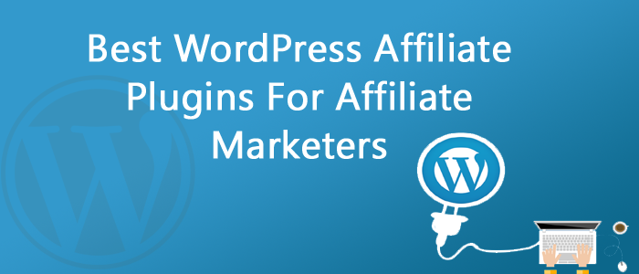 6 Best WordPress Affiliate Plugins For Affiliate Marketers 2018