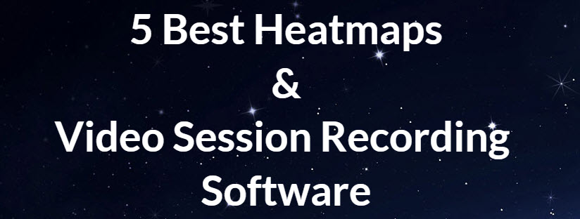 5 Best Heatmaps & Video Session Recording Software