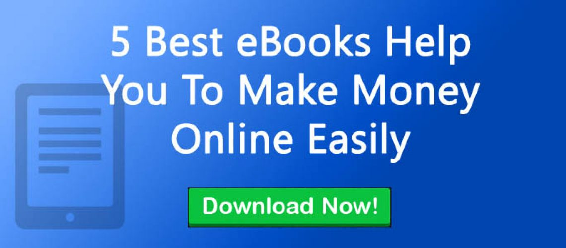 5 Best eBooks help you to make money online easily