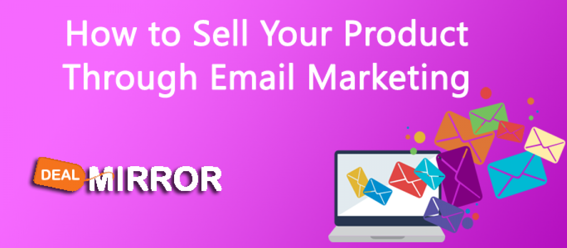 How to Sell Your Product Through Email Marketing-Dealmirror.com