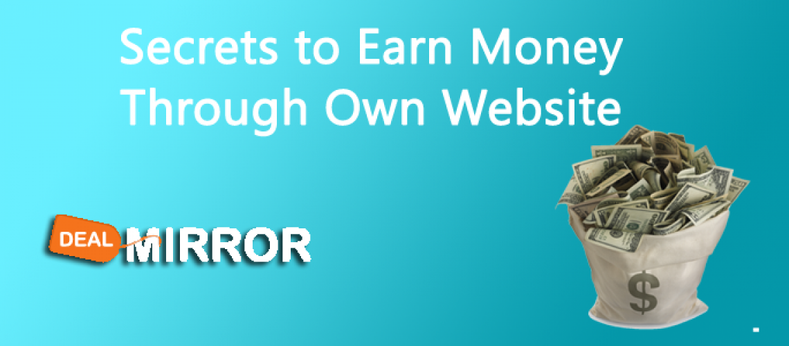 Secrets to Earn Money Through Own Website-Dealmirror